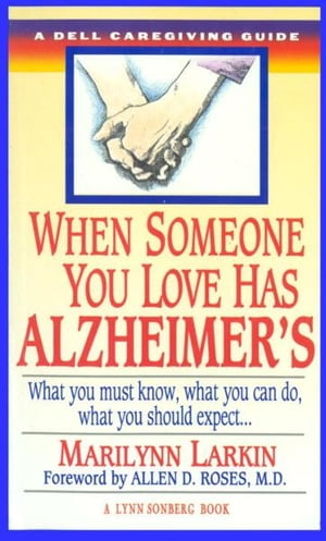 When Someone You Love Has Alzheimer's What You Must Know,  What You Can Do,  and What You Should Expect A Dell Caregivin g Guide