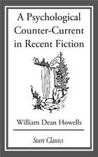 A Psychological Counter-Current in Recent Fiction by William Dean Howells