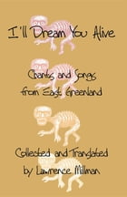 I'll Dream You Alive: Chants and Songs from East Greenland by Lawrence Millman