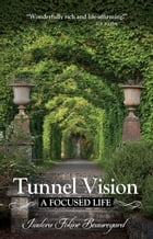 Tunnel Vision: A Focused Life by Isadora Fokine Beauregard