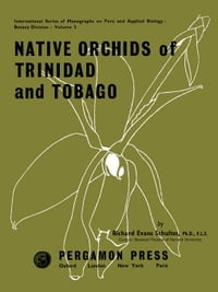 Native Orchids of Trinidad and Tobago: International Series of Monographs on Pure and Applied…
