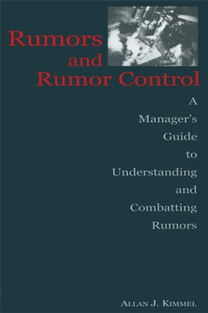 Rumors and Rumor Control A Manager's Guide to Understanding and Combatting Rumors