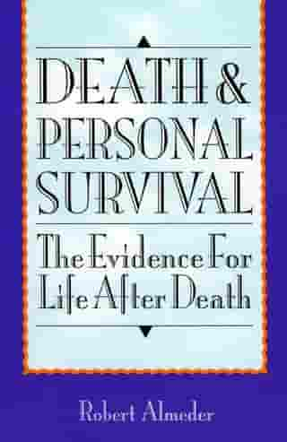 Death and Personal Survival: The Evidence for Life After Death