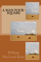 A Man Four-Square (Illustrated Edition) by William MacLeod Raine