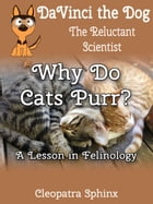 DaVinci the Dog, the Relucant Scientist #2: Why Do Cats Purr?: A Lesson in Felinology by Cleopatra Sphinx