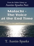 Malachi - The Voice at the End Time by T. Austin-Sparks