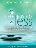 The Joy of Less - Purging: Joy of less, #3 by Cary David Richards