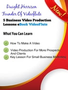 5 Business Video Production Lessons: How To Make A Video By Dwight Harrison Founder Of VideoFlute by Dwight Harrison