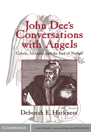 John Dee's Conversations with Angels Cabala,  Alchemy,  and the End of Nature