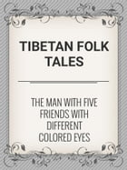 The Man with Five Friends with Different Colored Eyes by Tibetan Folk Tales