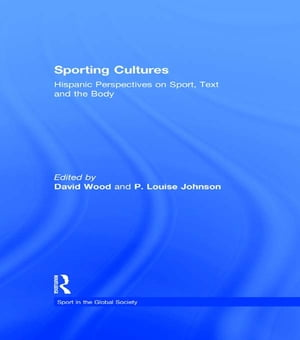 Sporting Cultures Hispanic Perspectives on Sport,  Text and the Body