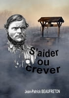 S'aider ou crever by Jean-Patrick Beaufreton