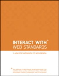 InterACT with Web Standards: A holistic approach to web design: A holistic approach to web design