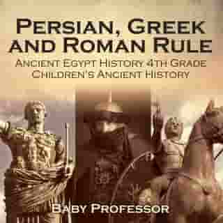 Persian, Greek and Roman Rule - Ancient Egypt History 4th Grade | Children's Ancient History