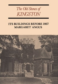 The Old Stones of Kingston: Its Buildings Before 1867