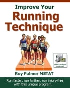 Improve Your Running Technique: Run faster, further and injury-free by Roy Palmer MSTAT
