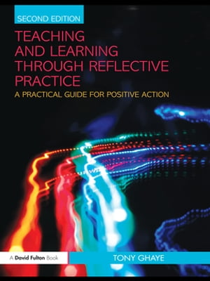 Teaching and Learning through Reflective Practice A Practical Guide for Positive Action