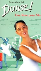 Danse ! tome 7: Une rose pour Mo by Anne-Marie POL