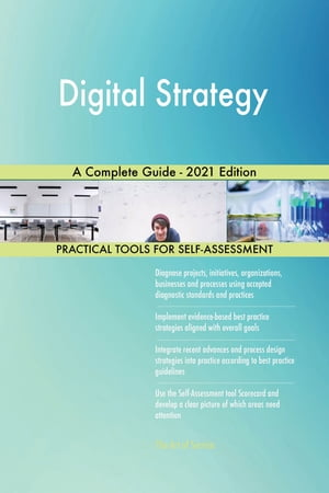 Digital Strategy A Complete Guide - 2021 Edition by Gerardus Blokdyk
