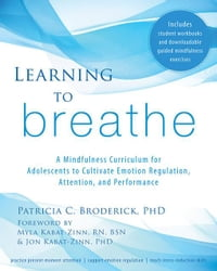 Learning to Breathe: A Mindfulness Curriculum for Adolescents to Cultivate Emotion Regulation…