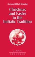 Christmas and Easter in the Initiatic Tradition by Omraam Mikhaël Aïvanhov
