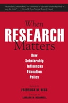 When Research Matters: How Scholarship Influences Education Policy by Frederick M. Hess