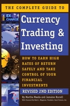 The Complete Guide to Currency Trading & Investing: How to Earn High Rates of Return Safely and Take Control of Your Financial Investments REVISED 2nd by Martha Maeda