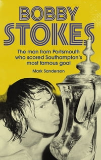 Bobby Stokes: The Man from Portsmouth Who Scored Southampton's Most Famous Goal