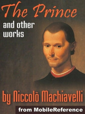 Works Of Niccolo Machiavelli: Incl. The Prince,  Discourses On The First Decade Of Titus Livius,  Description Of The Methods Adopted By The Duke Valenti