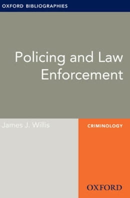 Book Policing and Law Enforcement: Oxford Bibliographies Online Research Guide by James J. Willis