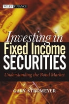 Investing in Fixed Income Securities: Understanding the Bond Market by Gary Strumeyer