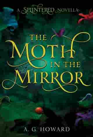 The Moth in the Mirror: A Splintered Novella by A. G. Howard
