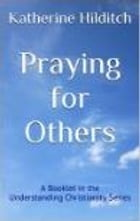 Praying for Others: A Booklet by Katherine Hilditch