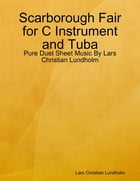 Scarborough Fair for C Instrument and Tuba - Pure Duet Sheet Music By Lars Christian Lundholm by Lars Christian Lundholm