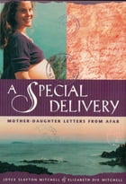 A Special Delivery: Mother - Daughter Letters From Afar by Joyce Slayton Mitchell