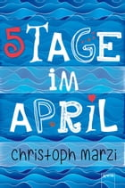 5 Tage im April by Christoph Marzi
