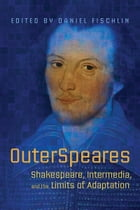 OuterSpeares: Shakespeare, Intermedia, and the Limits of Adaptation by Daniel  Fischlin
