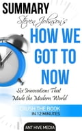 Steven Johnson's How We Got to Now: Six Innovations That Made the Modern World Summary 83b2a8fd-26f3-4163-a6f0-a0544650618f
