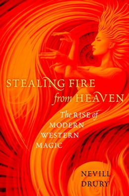 Book Stealing Fire from Heaven: The Rise of Modern Western Magic by Nevill Drury