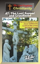 7.The Last Supper and Crucifixion: The Lord Explains by The Lord's Scribe