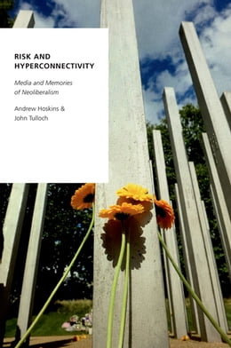 Book Risk and Hyperconnectivity: Media and Memories of Neoliberalism by Andrew Hoskins