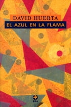El azul en la flama by David Huerta