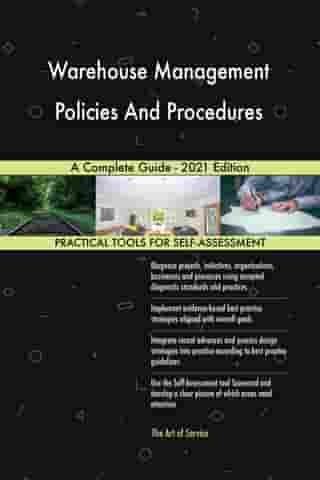 Warehouse Management Policies And Procedures A Complete Guide - 2021 Edition by Gerardus Blokdyk