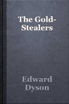 The Gold Stealers by Edward Dyson