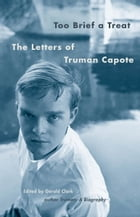 Too Brief a Treat: The Letters of Truman Capote by Truman Capote