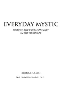 Everyday Mystic: Finding the Extraordinary in the Ordinary