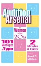 Audition Arsenal for Women in their 20's: 101 Monologues by Type, 2 Minutes & Under by Janet B. Milstein
