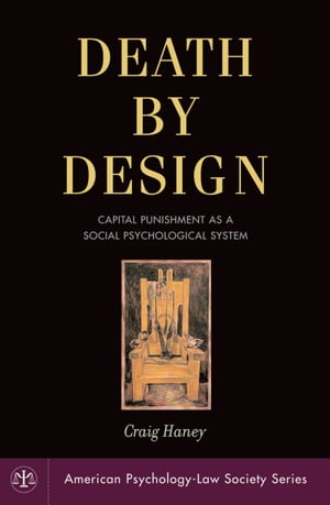 Death by Design Capital Punishment As a Social Psychological System