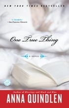 One True Thing: A Novel by Anna Quindlen