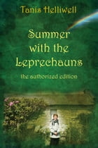 Summer with the Leprechauns: the authorized edition by Tanis Helliwell